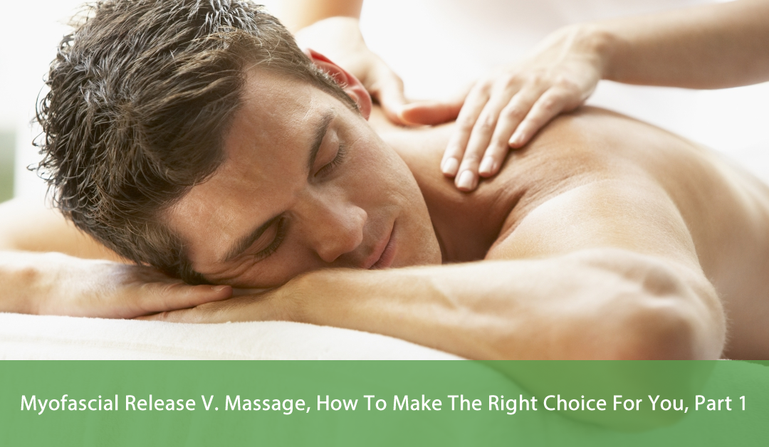 MYOFASCIAL RELEASE V. MASSAGE, HOW TO MAKE THE RIGHT CHOICE FOR YOU, PART 1