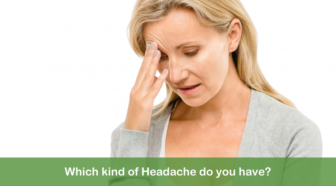 WHICH KIND OF HEADACHE DO YOU HAVE?
